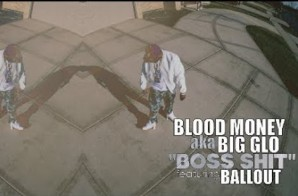 Blood Money – Boss Shit ft. Ballout (Video)