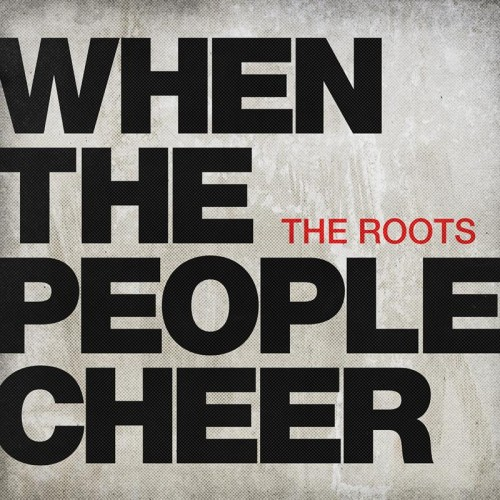 The_Roots_When_The_People_Cheer
