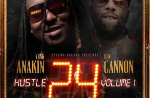 Yung Anakin – Hustle 24 (Mixtape) (Hosted by Don Cannon)