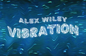 Alex Wiley – Vibration (Video)