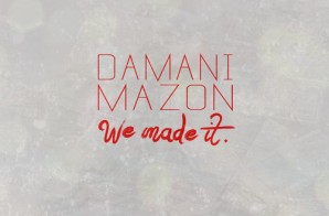 Damani & MAZON – We Made It (Freestyle)