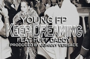 Young FP – Keep Dreaming Ft. Puff Daddy