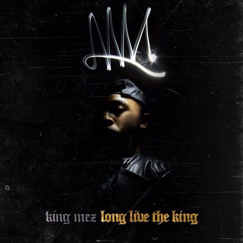 artworks-000076015225-ili95q-t500x500 King Mez - Long Live The King (Album Stream)