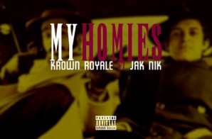 Krown Royale – My Homies Ft. Jak Nik
