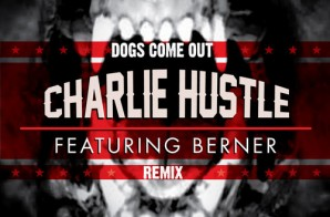Charlie Hustle – Dogs Come Out (Remix) Ft. Berner