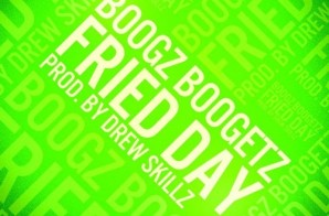 Boogz Boogetz – Fried Day (Prod. By Drew Skillz)