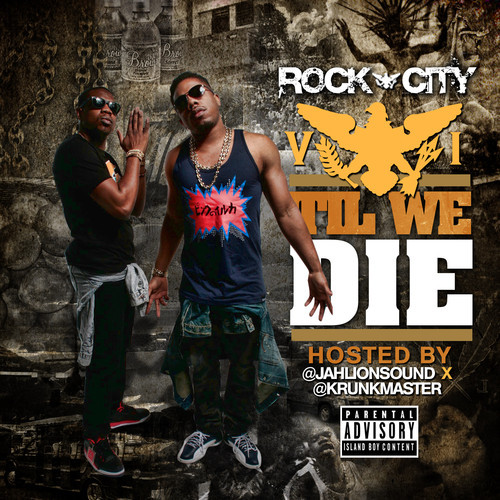 artworks-000077522297-9p7xpx-t500x500 Rock City - VI Til I Die (Mixtape) (Hosted by JahLion Sound & Krunkmaster)
