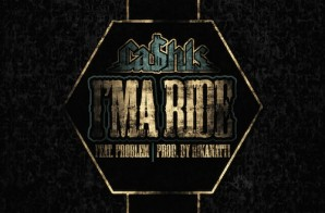 Ca$his – Ima Ride Ft. Problem
