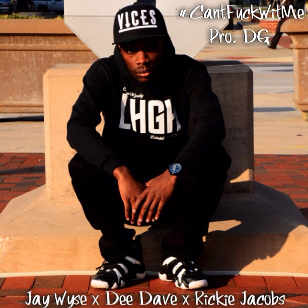 Jay Wyse   Cant Fuck With Me Ft. Dee Dave & Rickie Jacobs