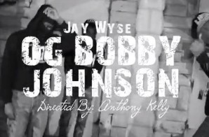 Jay Wyse – OG Bobby Johnson (Video)