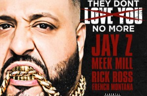DJ Khaled – They Don't Love You No More feat. Jay Z, Rick Ross, Meek Mill & French Montana
