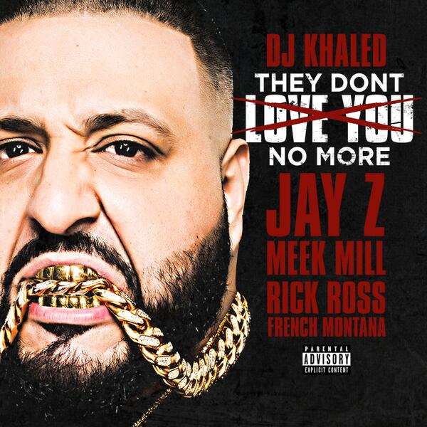 khaled DJ Khaled - They Don't Love You No More feat. Jay Z, Rick Ross, Meek Mill & French Montana