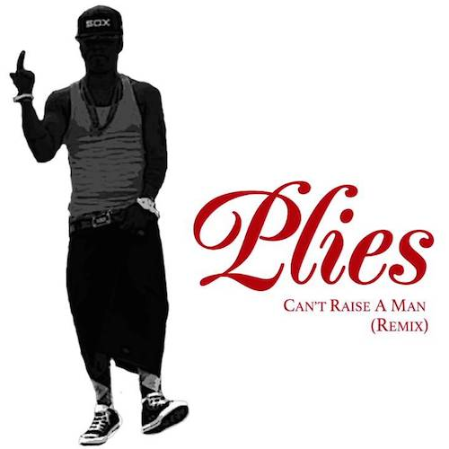 plies Plies - Cant Raise A Man (Remix)