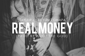 Taylor J x Yung Gwapa – Real Money