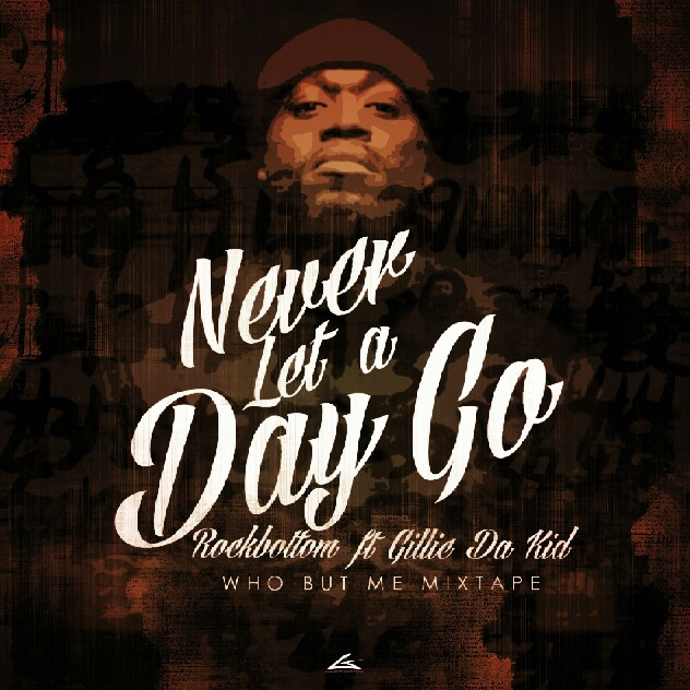Rock Bottom   Never Let A Day Go Ft. Gillie Da Kid (Prod by EMoney)