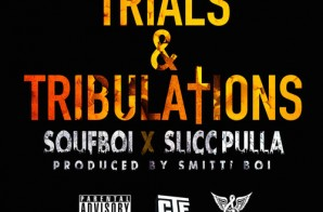 Souf Boi x Slicc Pulla – Trials & Tribulations (Prod. by Smitti Boi)