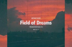 Bryant Dope – Field Of Dreams