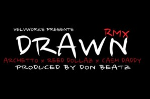 Reed Dollaz x Archetto x Cash Daddy – Drawn (Remix)