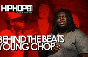HHS1987 Presents Behind The Beats with Young Chop (Video)