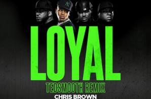 Chris Brown – Loyal (Ted Smooth Remix) ft. The LOX