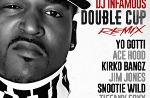 DJ Infamous – Double Cup (Remix) Ft Yo Gotti, Ace Hood, Kirko Bangz, Jim Jones, Snootie Wild & Tiffany Foxx
