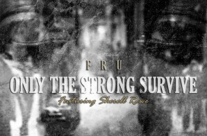Fru – Only The Strong Survive Ft. Sherell Rowe (Prod. by Jrob)