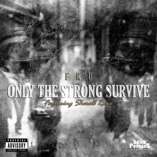 artworks-000079478703-h94zxm-t500x500 Fru - Only The Strong Survive Ft. Sherell Rowe (Prod. by Jrob)