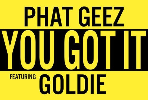 Phat Geez – You Got It Ft. Goldie (Prod by Conway)