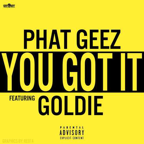 artworks 000080113725 7zxy3v t500x500 Phat Geez   You Got It Ft. Goldie (Prod by Conway)