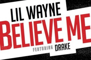"""Drake To Assist Lil Wayne On His Boi-1da Produced """"Believe Me"""" Sing"""