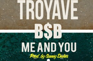 Troy Ave & B$B – Me And You