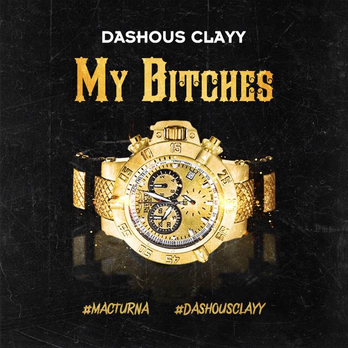 my-bitches Dashous Clayy - My Bitches Ft. Mac Turna