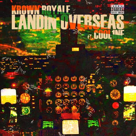 newkrownroyale Krown Royale - Landin Overseas Ft. Cool 1ne