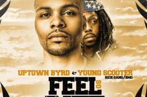 Uptown Byrd x Young Scooter – Feel So Rite