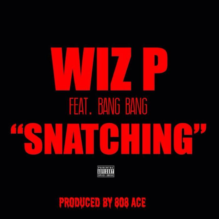 photo15 Wiz P   Snatching Ft. Bang Bang