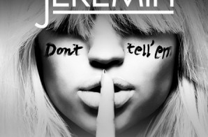 Jeremih – Don't Tell Em Ft. YG (Prod. By DJ Mustard & Mick Shultz)