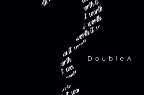 DoubleA – Worth It (Video)