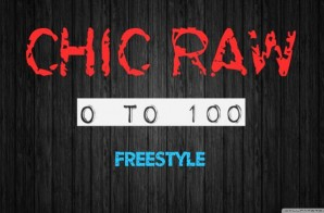 Chic Raw – 0 To 100 Freestyle