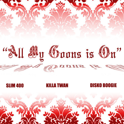 Disko Boogie -  All My Goons is On feat. Slim 400 & Killa Twan