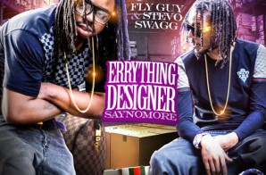 Fly Guy & Stevo Swagg – Everything Designer: Say No More (Mixtape) (Hosted by DJ Iceberg & DJ Flatline)