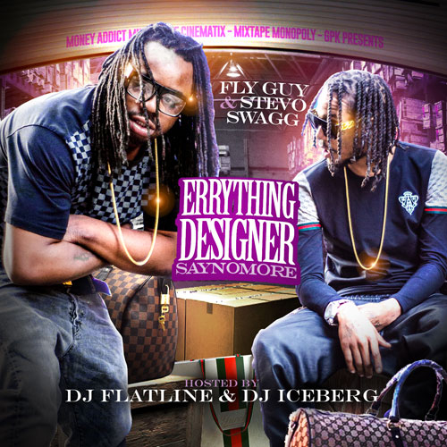 Fly_Guy_Stevo_Swagg_Everything_Designer_Say_No-front-large Fly Guy & Stevo Swagg - Everything Designer: Say No More (Mixtape) (Hosted by DJ Iceberg & DJ Flatline)