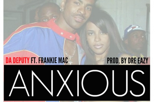 Da Deputy – Anxious Ft. Frankie Mac (Prod. By Dre Eazy)