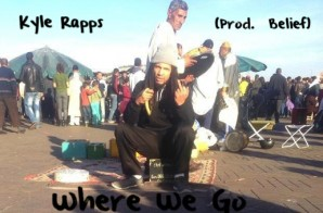 Kyle Rapps – Where We Go (Prod. by Belief)