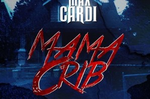 Max CarDi – MaMa Crib (Prod. By The VIP$)