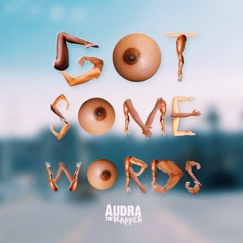 artworks-000083287416-vpx5tx-t500x500 Audra The Rapper - Got Some Words (Produced By Nickelus F.)