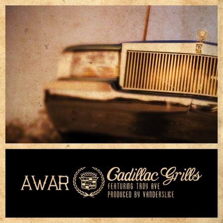awar_cadillacgrills1600-450x450 AWAR – Cadillac Grills (Prod. by Vanderslice) ft. Troy Ave