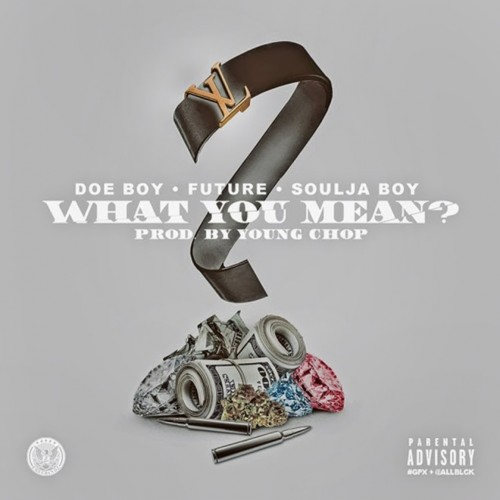 doe-boy-x-soulja-boy-x-future-what-you-mean-prod-by-young-chop.jpg