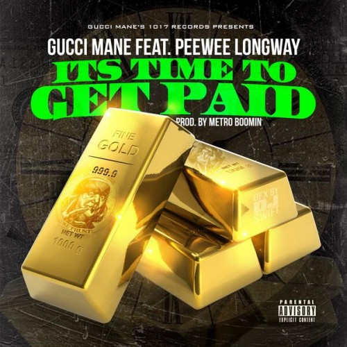 its-time-to-get-paid Gucci Mane x PeeWee LongWay - Time To Get Paid (Prod. by Metro Boomin)