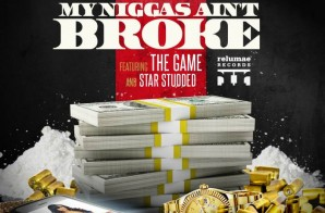 Gillie Da Kid x The Game x Star Studded – My Niggaz Ain't Broke