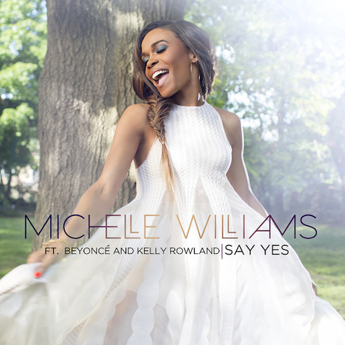sayyes Michelle Williams – Say Yes Ft. Beyonce & Kelly Rowland